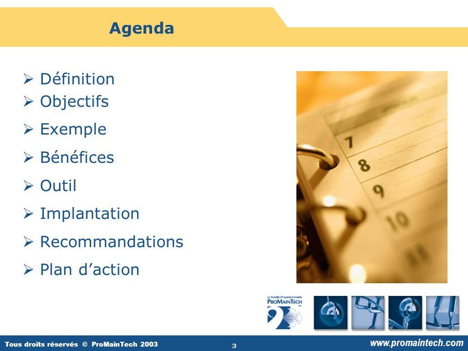 Tous droits réservés © ProMainTech 2003 www.promaintech.com 3 Agenda  Définition  Objectifs  Exemple  Bénéfices  Outil  Implantation  Recommandations  Plan d'action