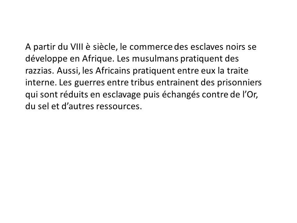 A partir du VIII è siècle, le commerce des esclaves noirs se développe en Afrique.