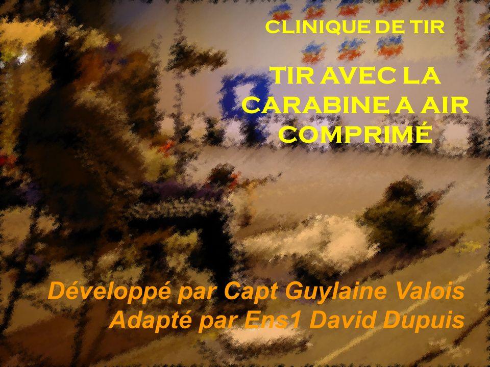 CLINIQUE DE TIR TIR AVEC LA CARABINE A AIR COMPRIMÉ Développé par Capt Guylaine Valois Adapté par Ens1 David Dupuis