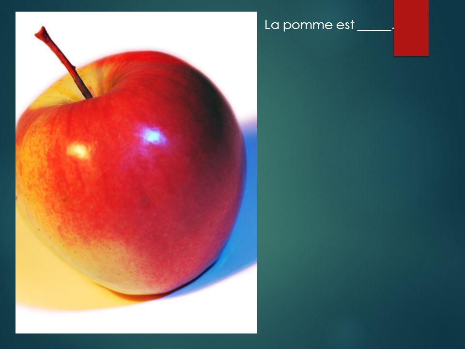 La pomme est _____.
