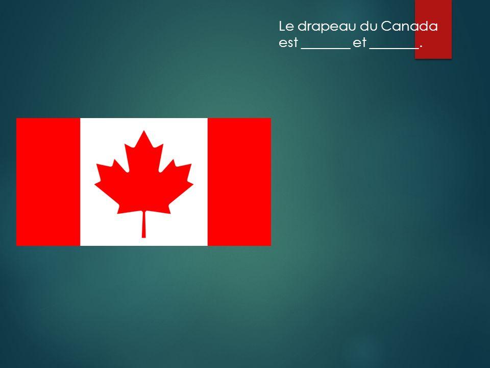 Le drapeau du Canada est _______ et _______.