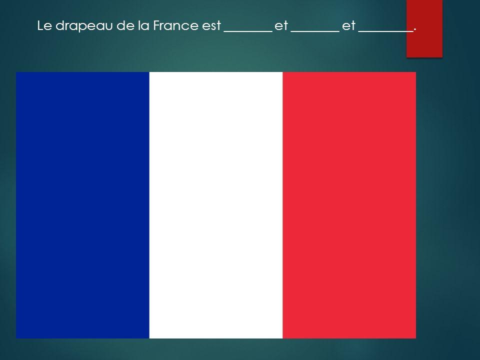 Le drapeau de la France est _______ et _______ et ________.