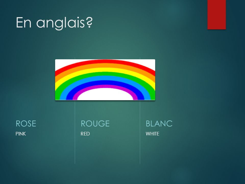 En anglais ROSE PINK ROUGE RED BLANC WHITE