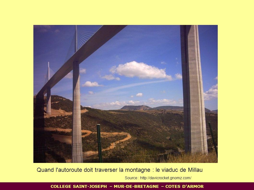 Quand l autoroute doit traverser la montagne : le viaduc de Millau Source : http://davicrocket.gnomz.com/ COLLEGE SAINT-JOSEPH – MUR-DE-BRETAGNE – COTES D'ARMOR