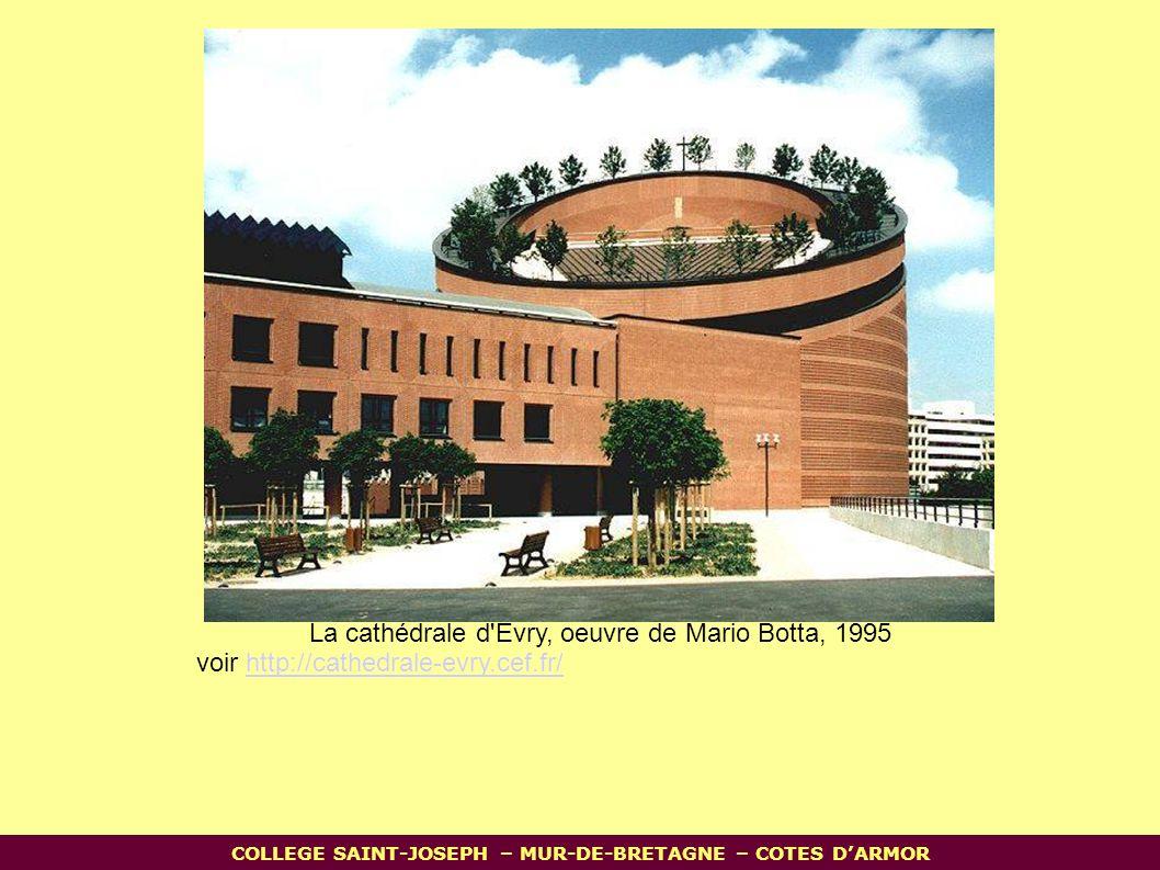 La cathédrale d Evry, oeuvre de Mario Botta, 1995 voir http://cathedrale-evry.cef.fr/http://cathedrale-evry.cef.fr/ COLLEGE SAINT-JOSEPH – MUR-DE-BRETAGNE – COTES D'ARMOR