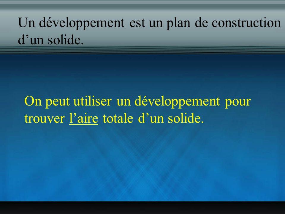 On peut utiliser un développement pour trouver l'aire totale d'un solide.