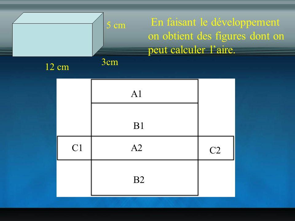 12 cm 3cm 5 cm A1 B1 A2 B2 C2 C1 En faisant le développement on obtient des figures dont on peut calculer l'aire.