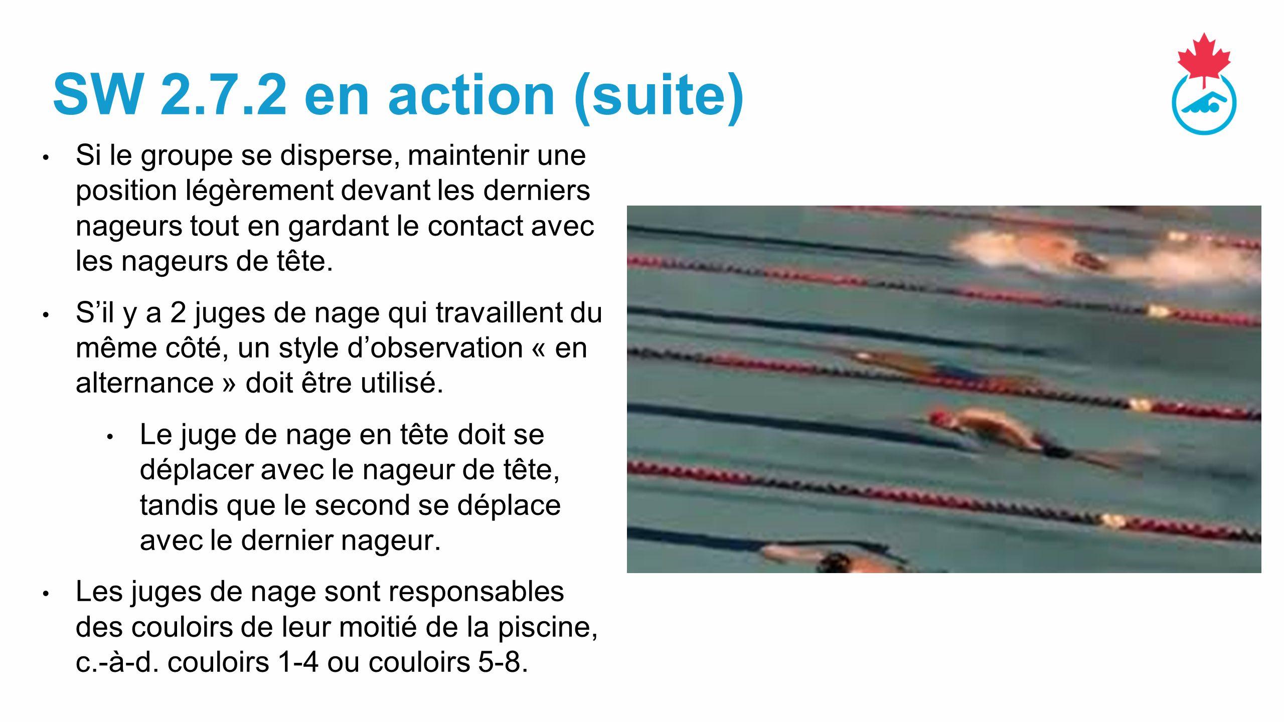 SW 2.7.2 en action (suite) Si le groupe se disperse, maintenir une position légèrement devant les derniers nageurs tout en gardant le contact avec les nageurs de tête.