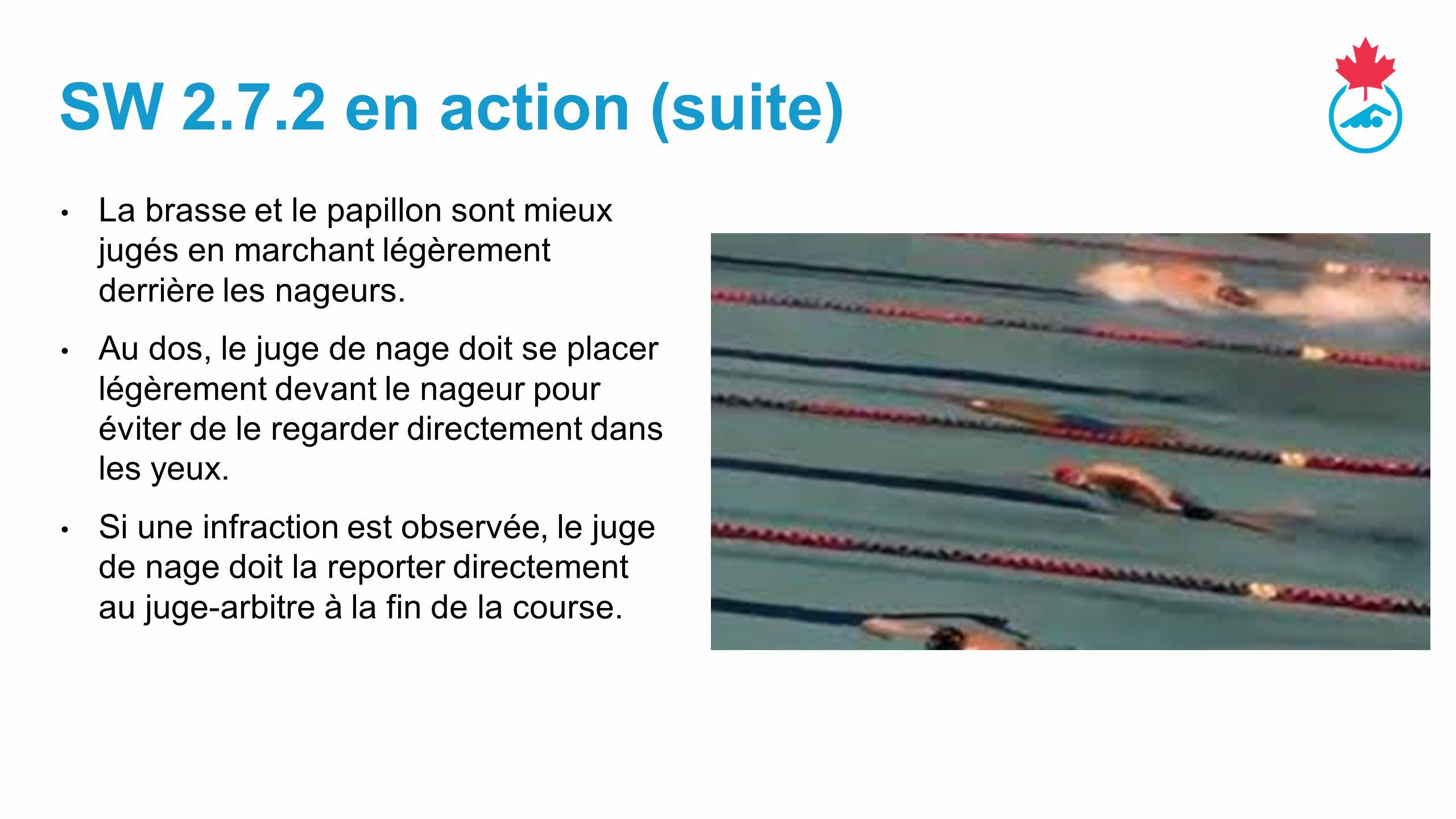 SW 2.7.2 en action (suite) La brasse et le papillon sont mieux jugés en marchant légèrement derrière les nageurs.
