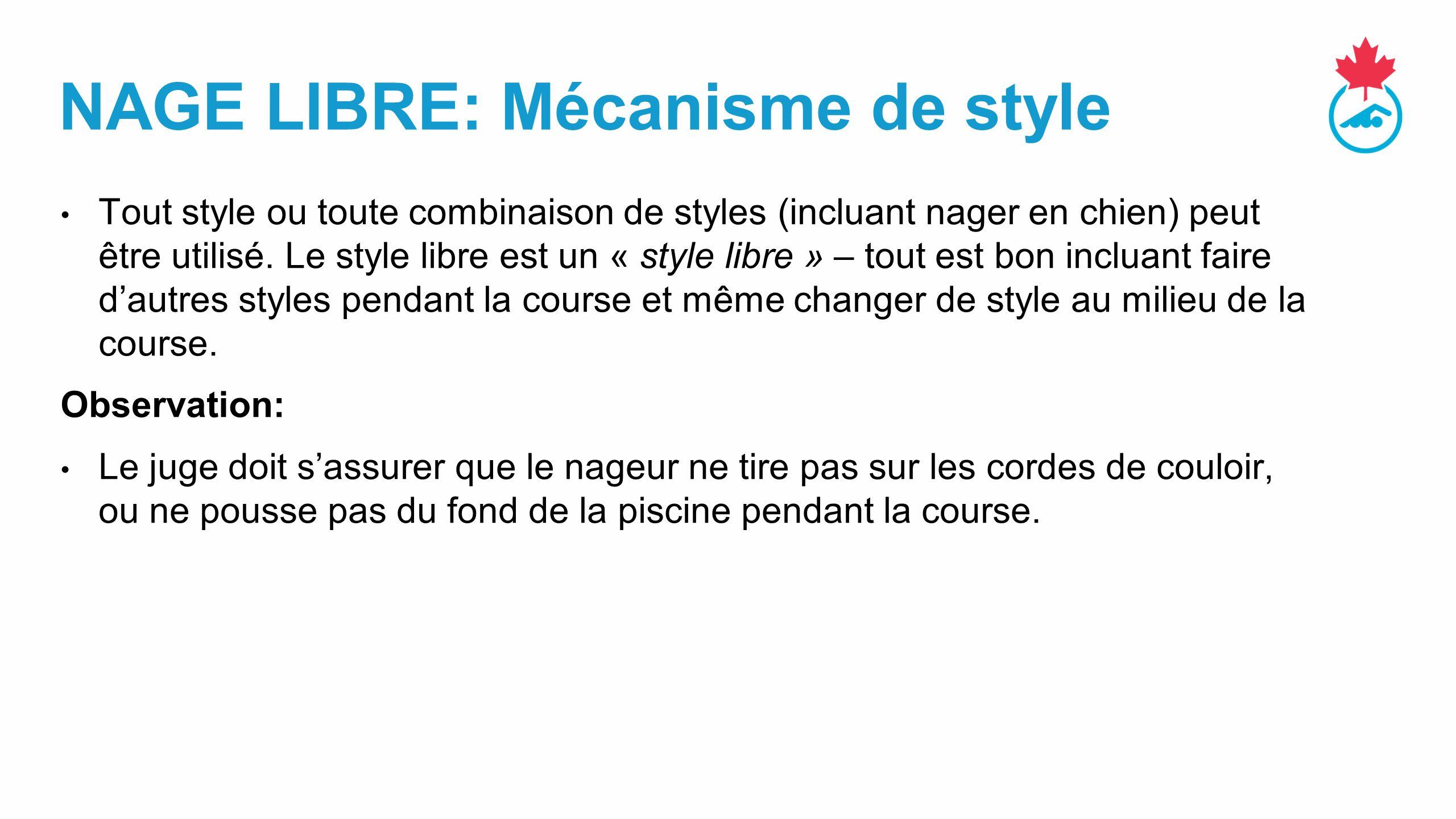 NAGE LIBRE: Mécanisme de style Tout style ou toute combinaison de styles (incluant nager en chien) peut être utilisé.