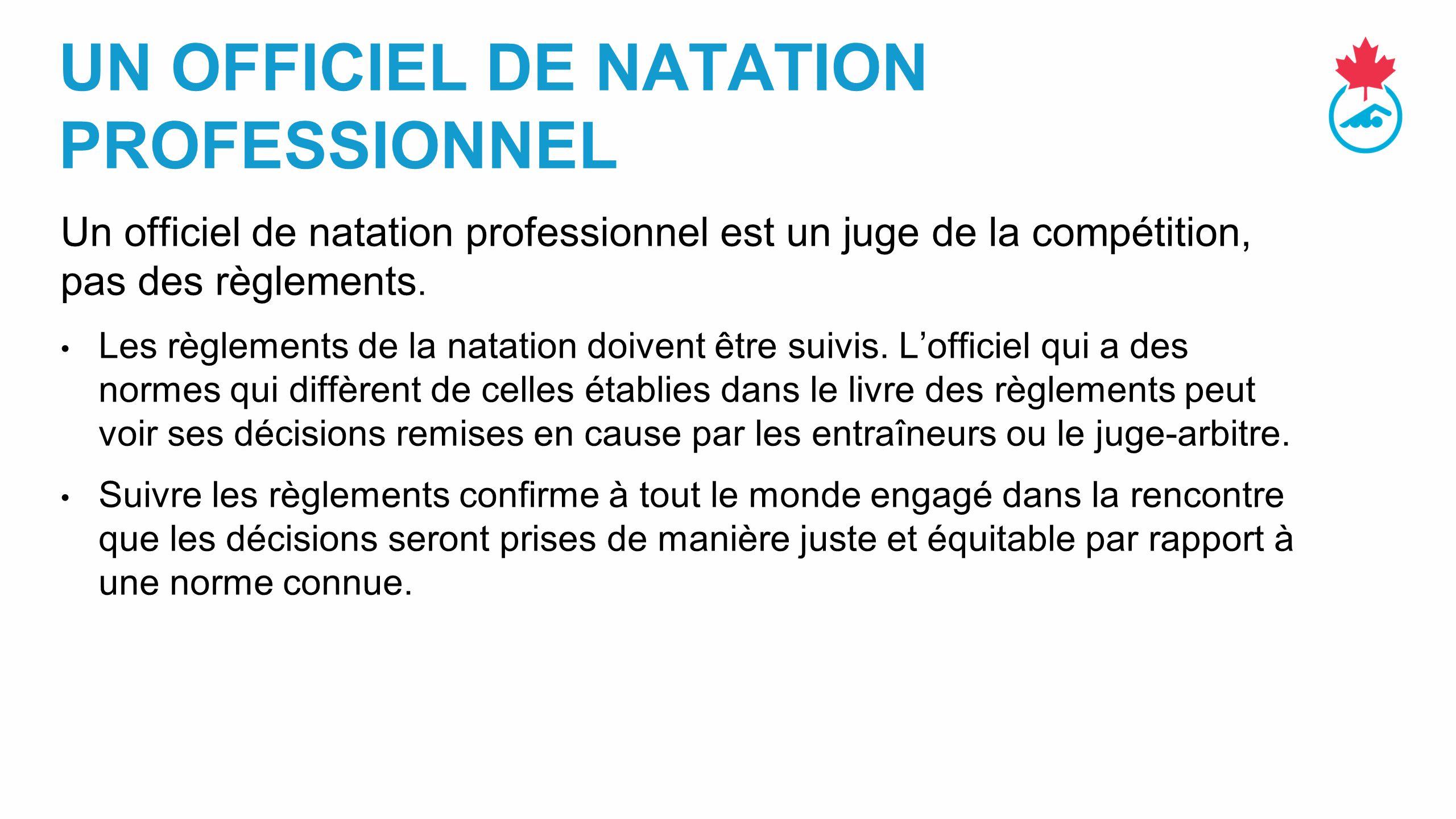 UN OFFICIEL DE NATATION PROFESSIONNEL Un officiel de natation professionnel est un juge de la compétition, pas des règlements.