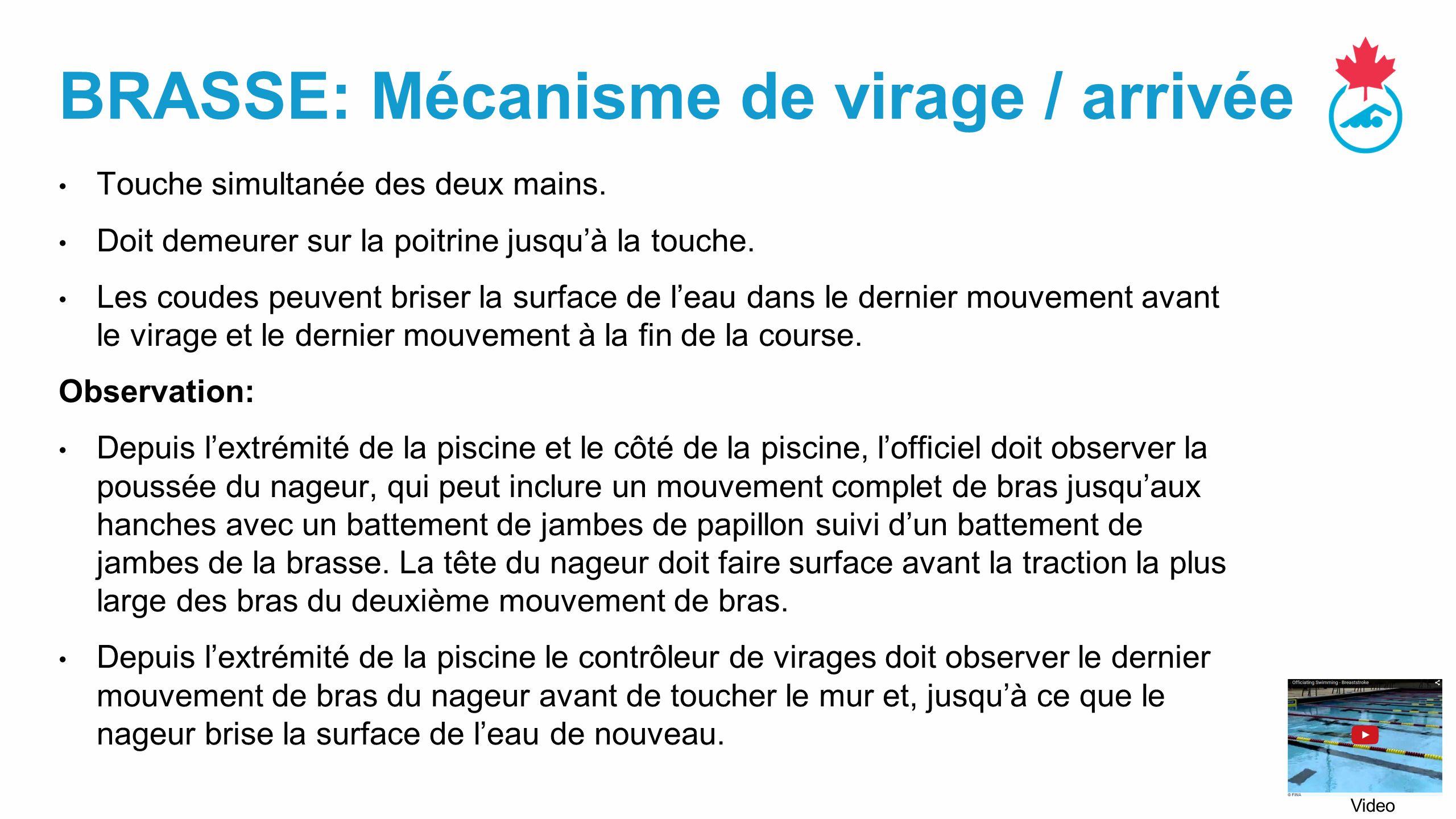 BRASSE: Mécanisme de virage / arrivée Touche simultanée des deux mains.