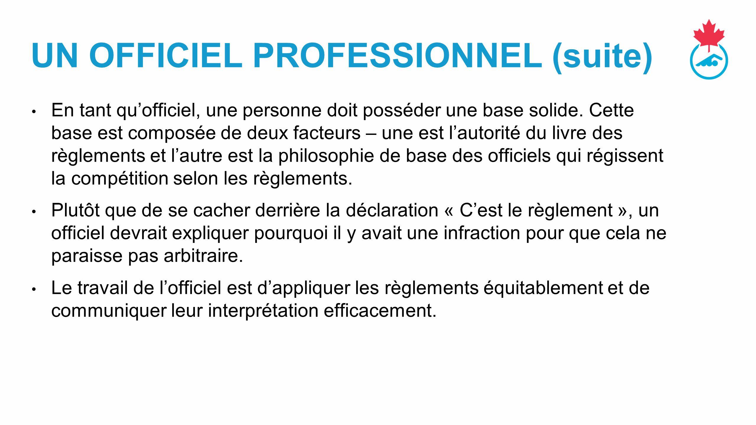UN OFFICIEL PROFESSIONNEL (suite) En tant qu'officiel, une personne doit posséder une base solide.