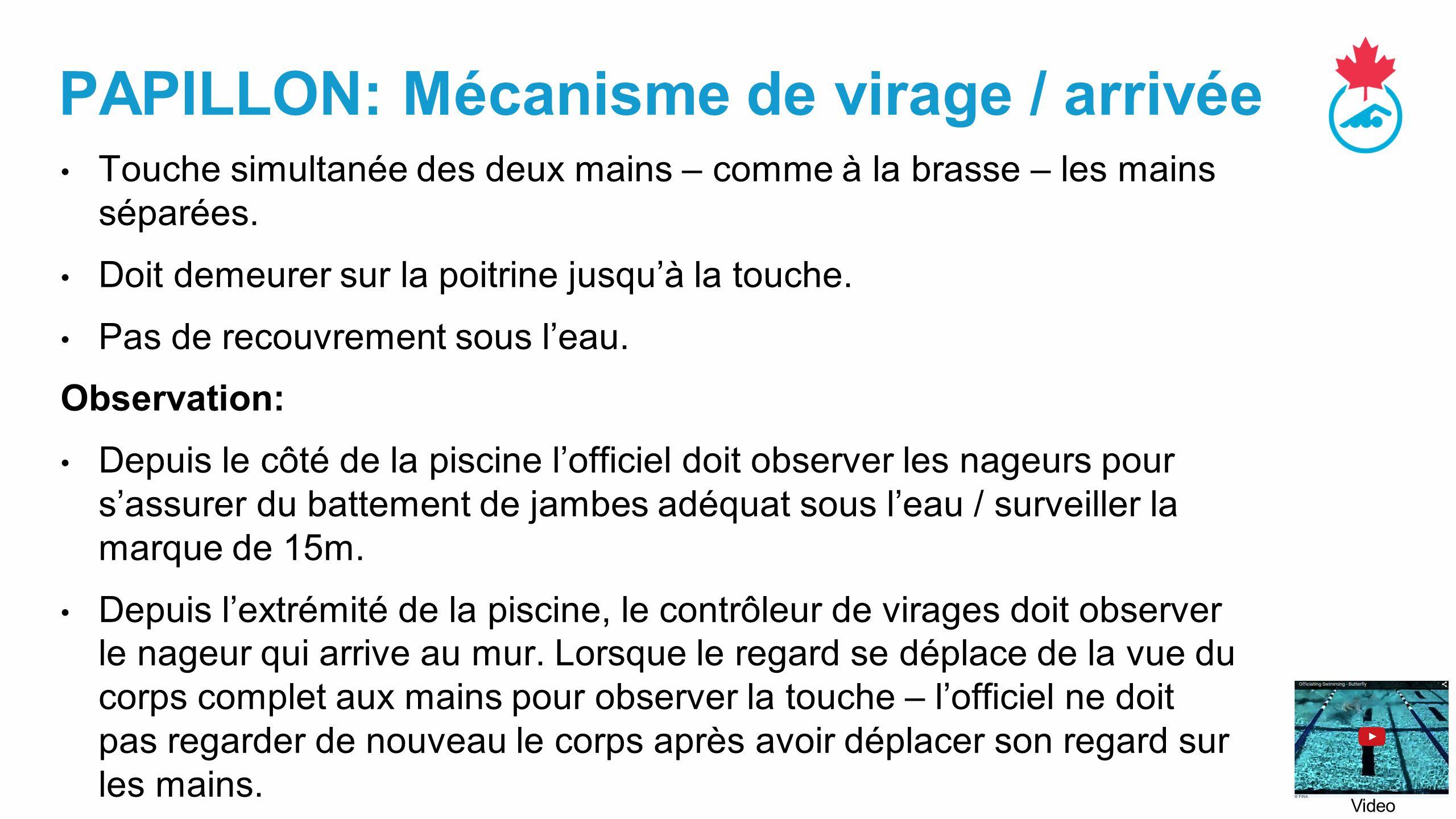 PAPILLON: Mécanisme de virage / arrivée Touche simultanée des deux mains – comme à la brasse – les mains séparées.