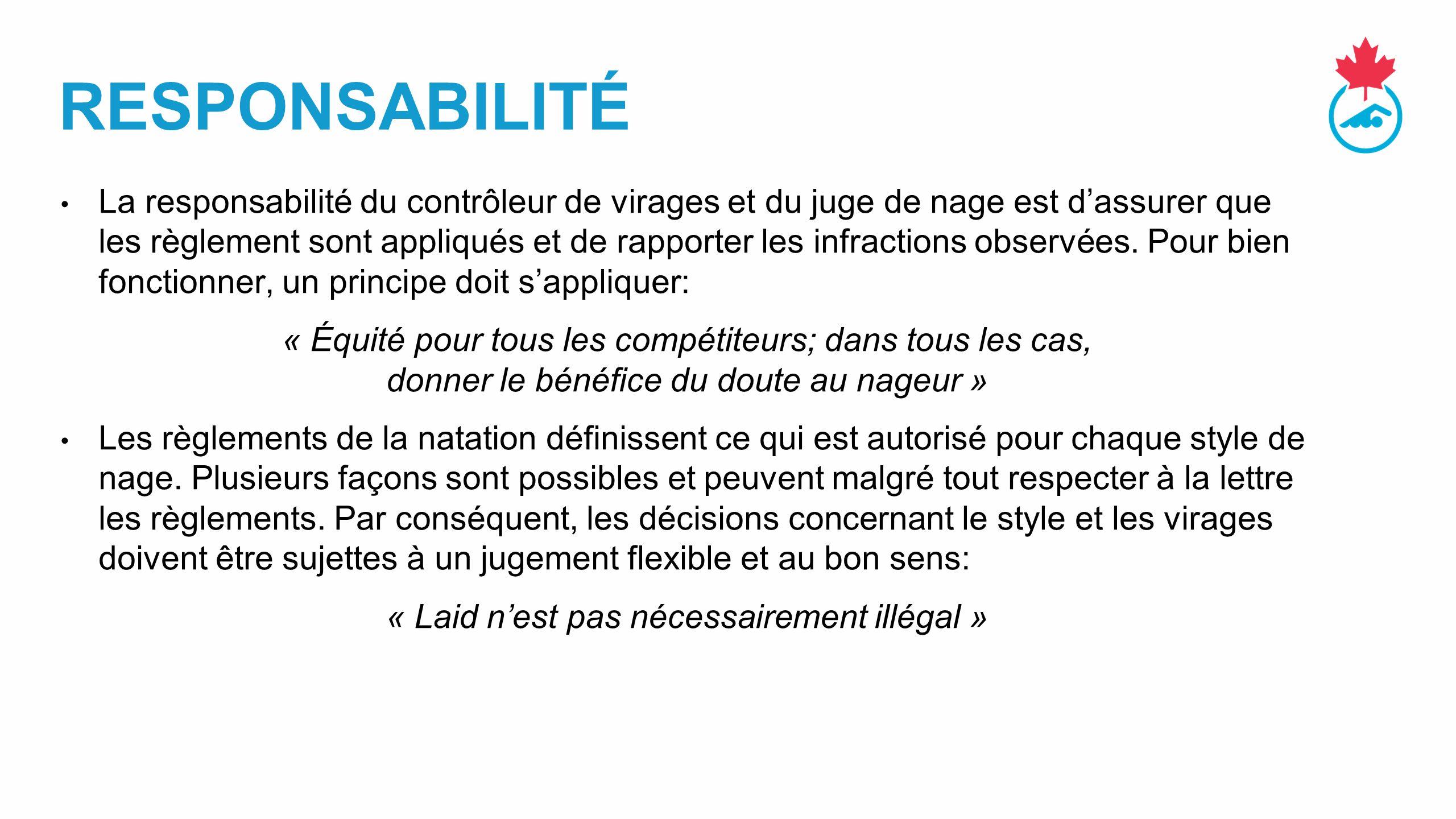 RESPONSABILITÉ La responsabilité du contrôleur de virages et du juge de nage est d'assurer que les règlement sont appliqués et de rapporter les infractions observées.