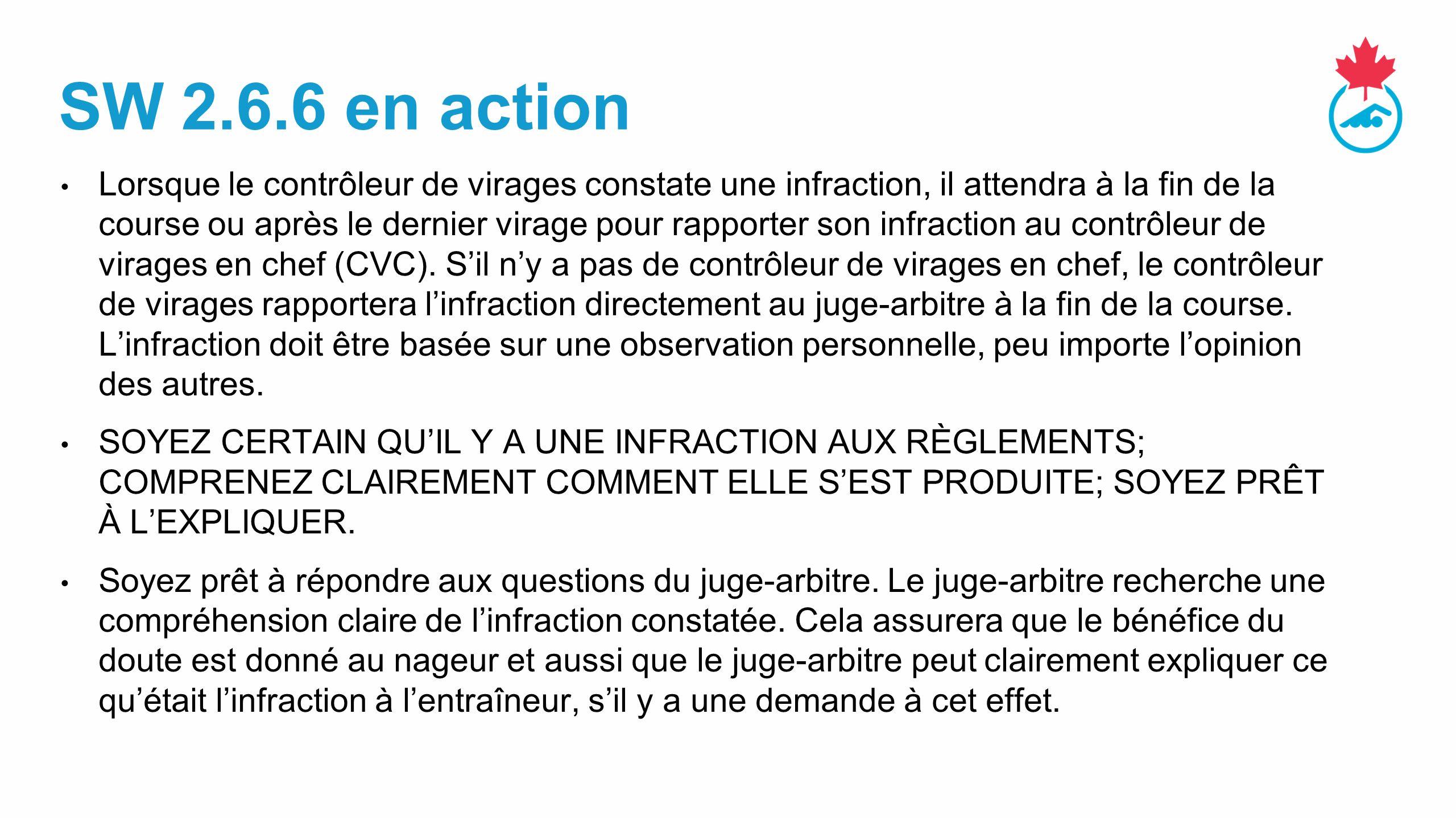 SW 2.6.6 en action Lorsque le contrôleur de virages constate une infraction, il attendra à la fin de la course ou après le dernier virage pour rapporter son infraction au contrôleur de virages en chef (CVC).