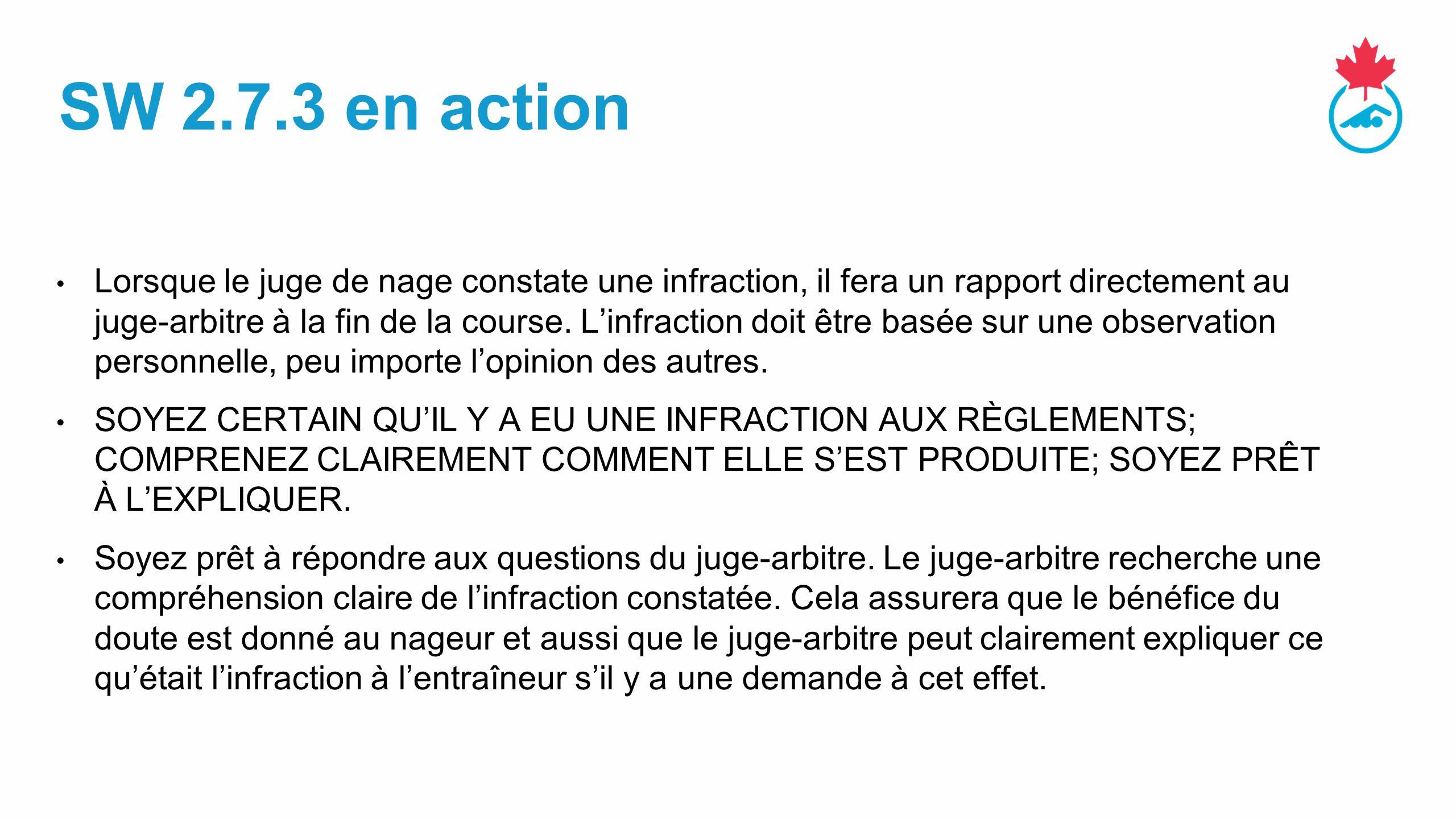 SW 2.7.3 en action Lorsque le juge de nage constate une infraction, il fera un rapport directement au juge-arbitre à la fin de la course.
