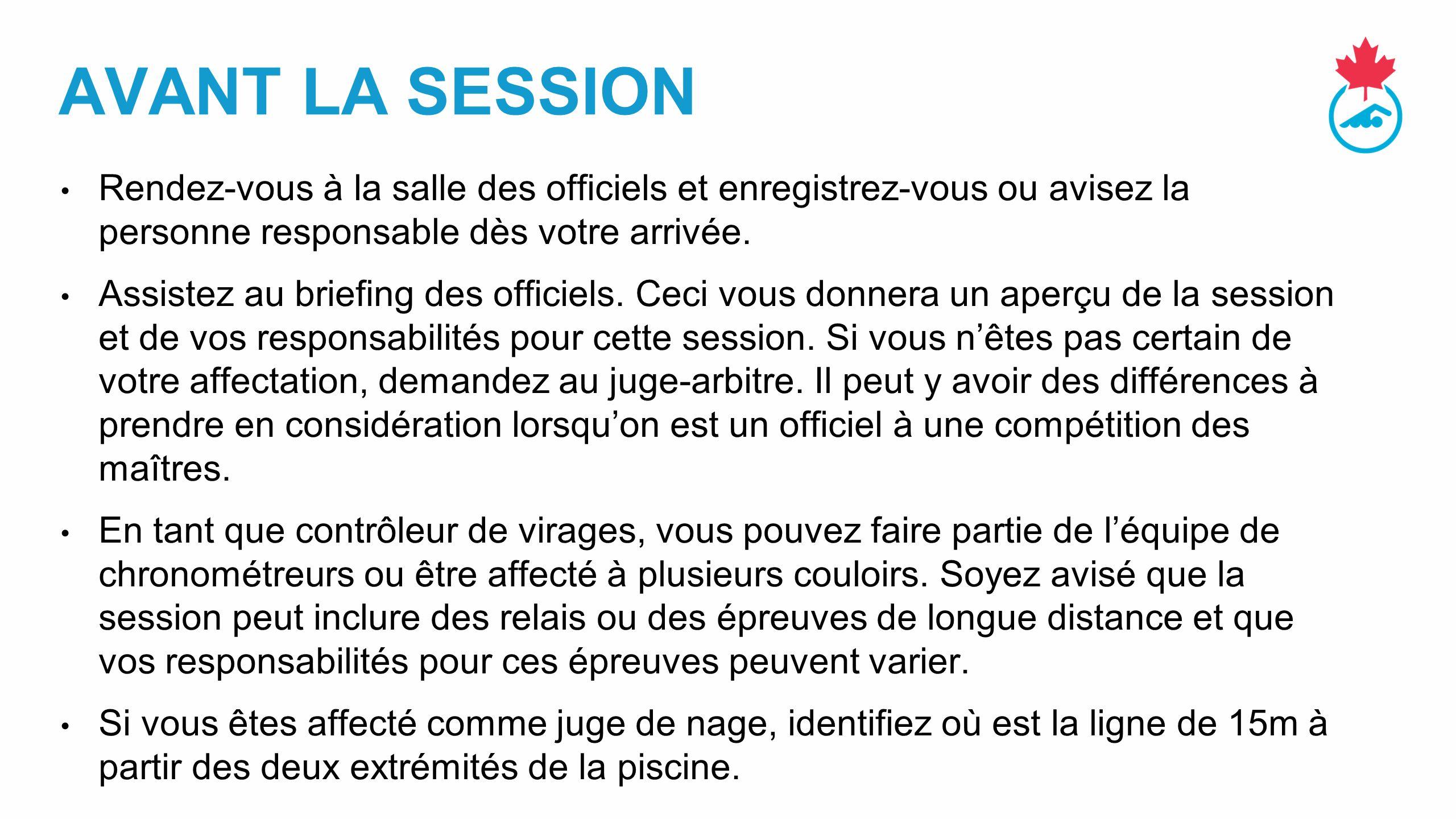 AVANT LA SESSION Rendez-vous à la salle des officiels et enregistrez-vous ou avisez la personne responsable dès votre arrivée.