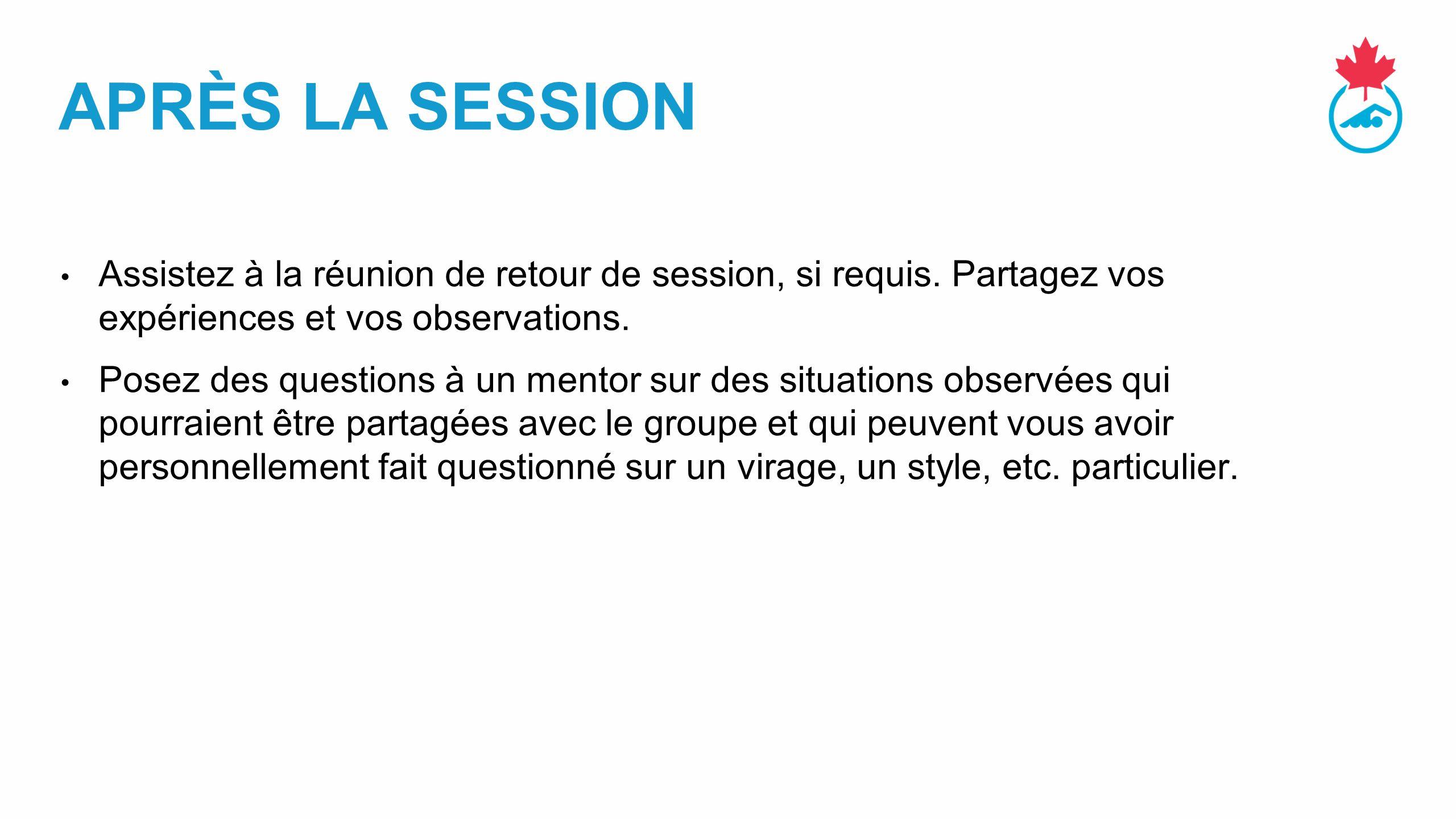APRÈS LA SESSION Assistez à la réunion de retour de session, si requis.