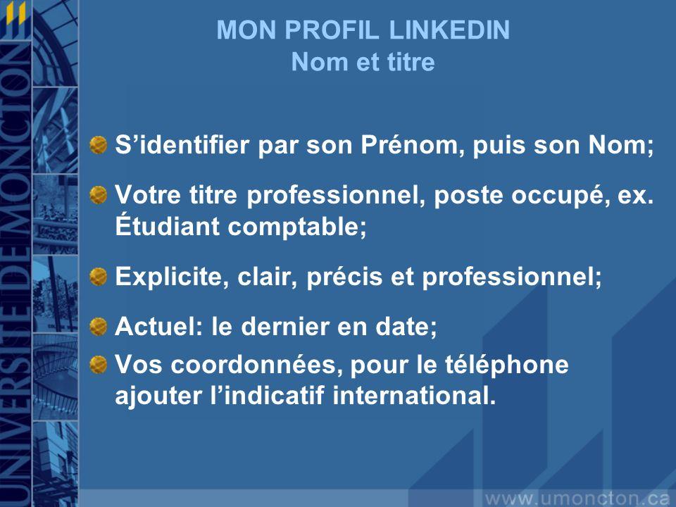 MON PROFIL LINKEDIN Nom et titre S'identifier par son Prénom, puis son Nom; Votre titre professionnel, poste occupé, ex.
