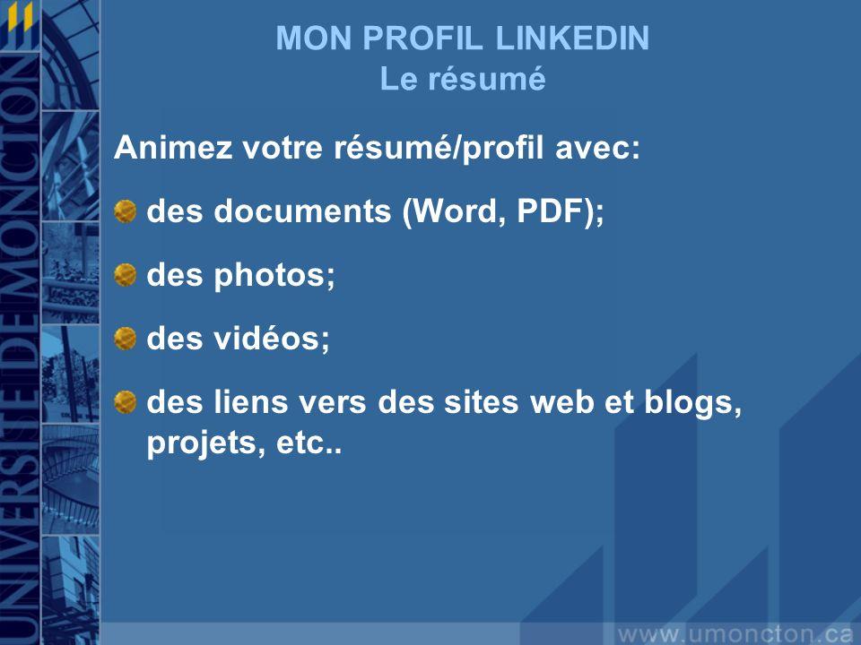 MON PROFIL LINKEDIN Le résumé Animez votre résumé/profil avec: des documents (Word, PDF); des photos; des vidéos; des liens vers des sites web et blogs, projets, etc..