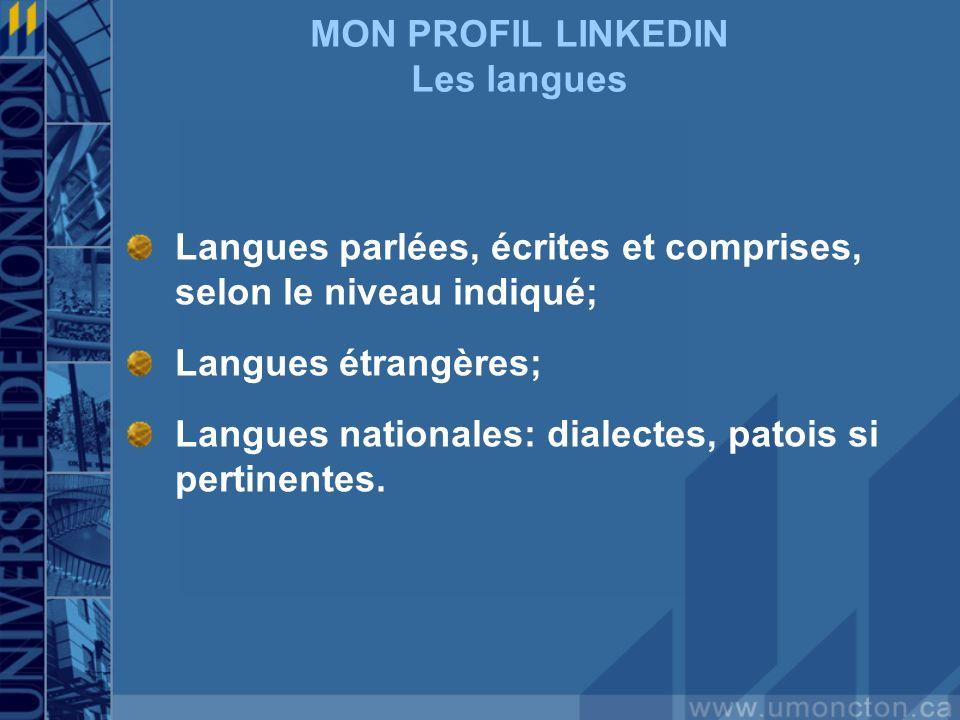 MON PROFIL LINKEDIN Les langues Langues parlées, écrites et comprises, selon le niveau indiqué; Langues étrangères; Langues nationales: dialectes, patois si pertinentes.