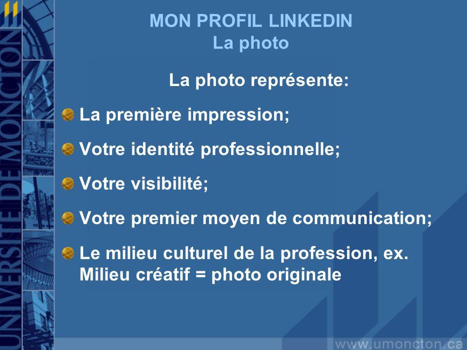 MON PROFIL LINKEDIN La photo La photo représente: La première impression; Votre identité professionnelle; Votre visibilité; Votre premier moyen de communication; Le milieu culturel de la profession, ex.