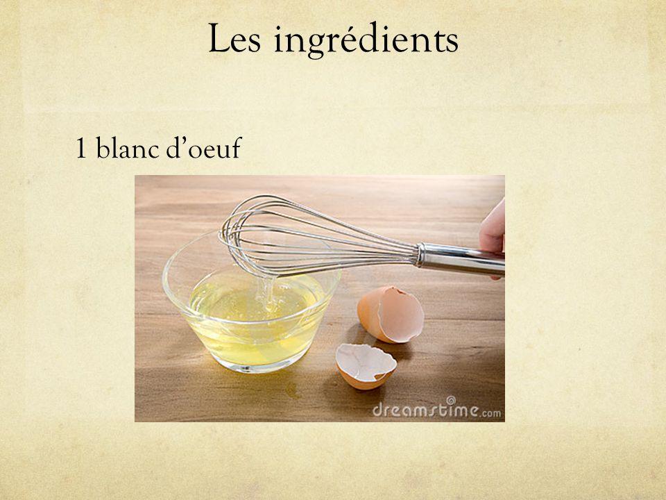 Les ingrédients 1 blanc d'oeuf