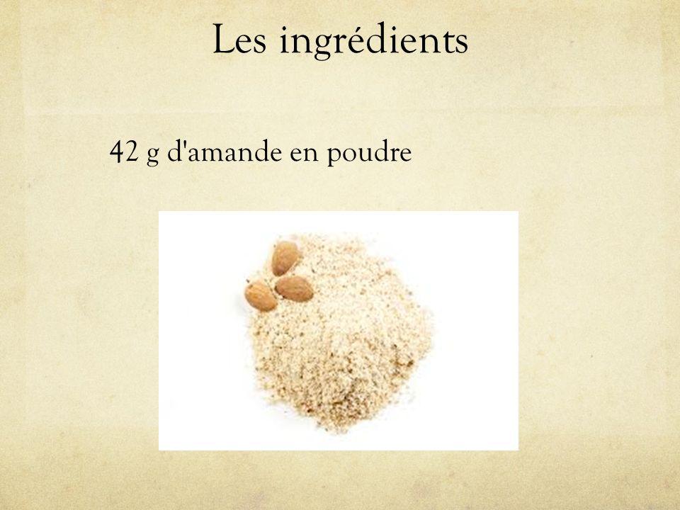 Les ingrédients 42 g d amande en poudre