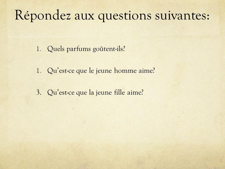 Répondez aux questions suivantes: 1. Quels parfums goûtent-ils.