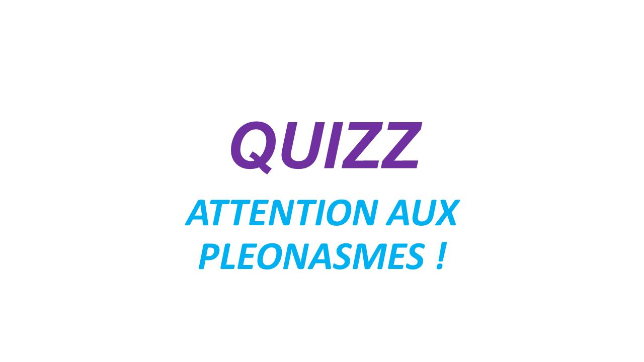 QUIZZ ATTENTION AUX PLEONASMES !