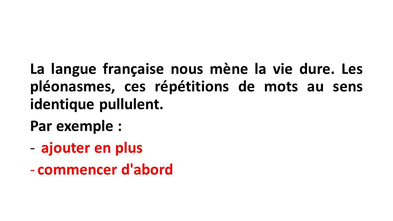 La langue française nous mène la vie dure.