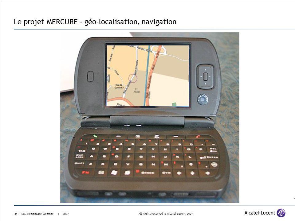 All Rights Reserved © Alcatel-Lucent 2007 30 | EBG HealthCare Webinar | 2007 Le projet MERCURE – téléphone dual mode