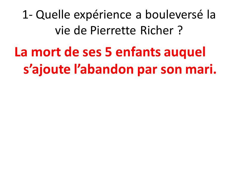 1- Quelle expérience a bouleversé la vie de Pierrette Richer .