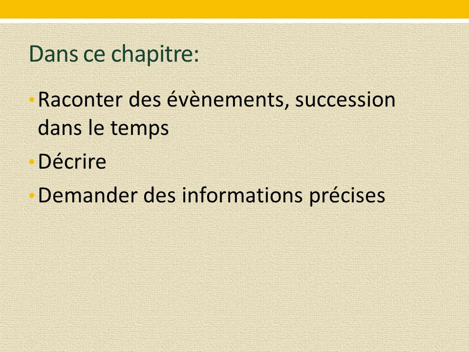 Dans ce chapitre: Raconter des évènements, succession dans le temps Décrire Demander des informations précises