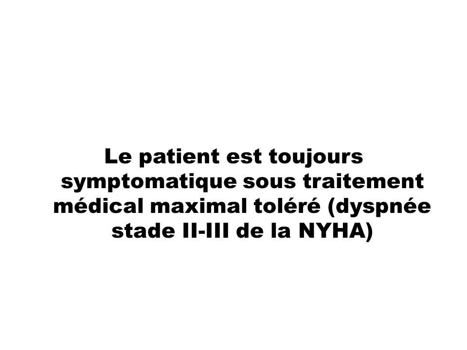 Le patient est toujours symptomatique sous traitement médical maximal toléré (dyspnée stade II-III de la NYHA)