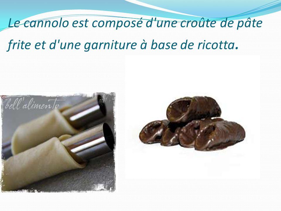Le cannolo est composé d une croûte de pâte frite et d une garniture à base de ricotta.