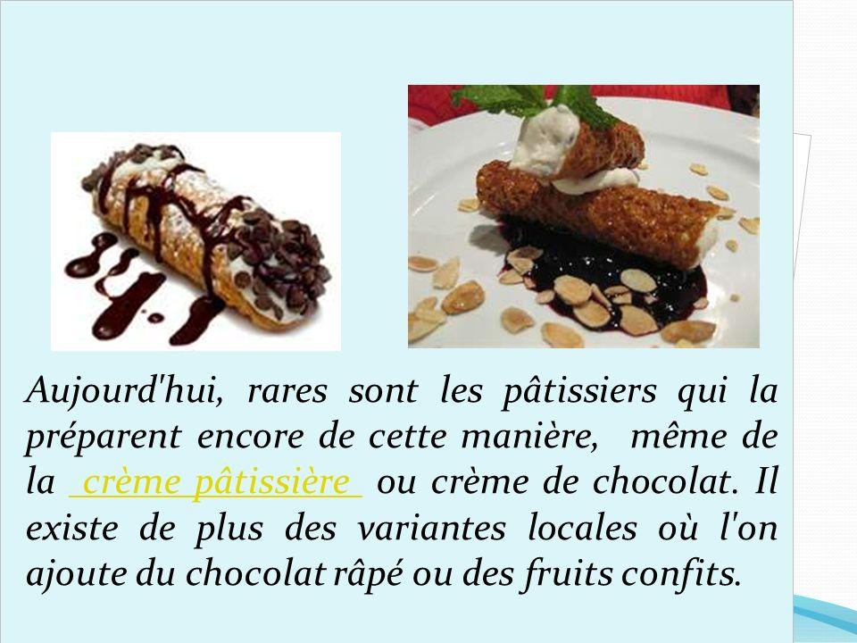 Aujourd hui, rares sont les pâtissiers qui la préparent encore de cette manière, même de la crème pâtissière ou crème de chocolat.