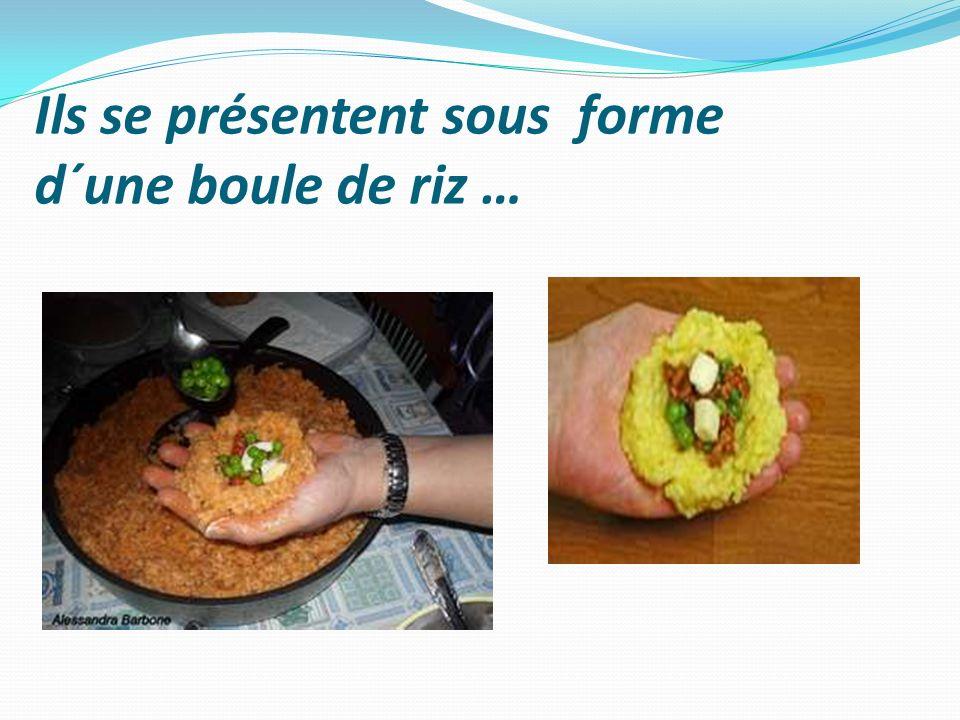 Ils se présentent sous forme d´une boule de riz …