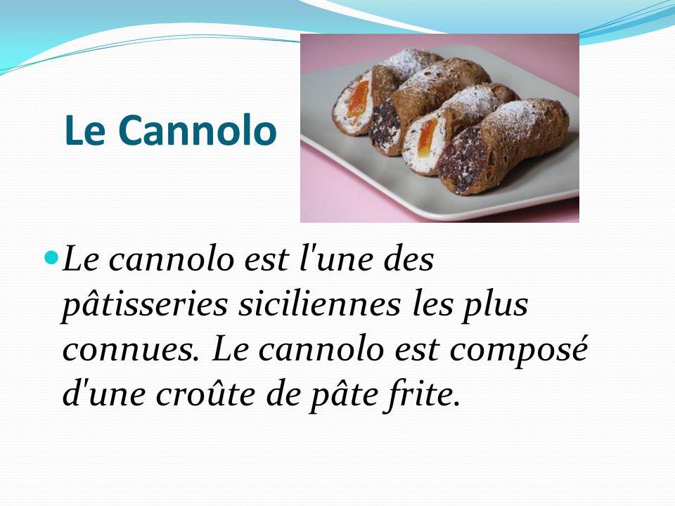 Le Cannolo Le cannolo est l une des pâtisseries siciliennes les plus connues.