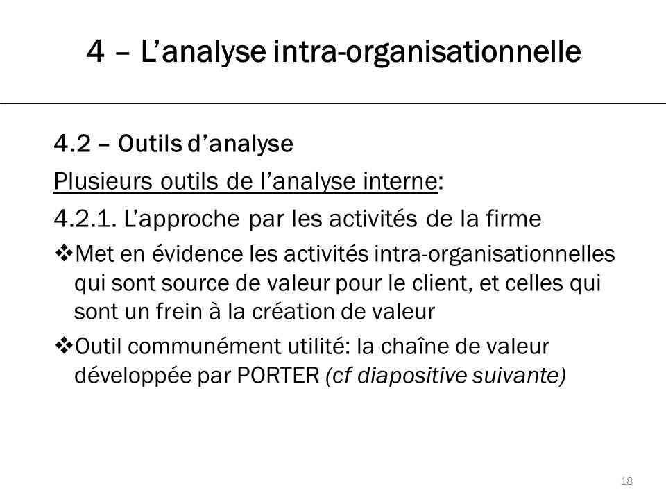 4 – L'analyse intra-organisationnelle 18 4.2 – Outils d'analyse Plusieurs outils de l'analyse interne: 4.2.1.
