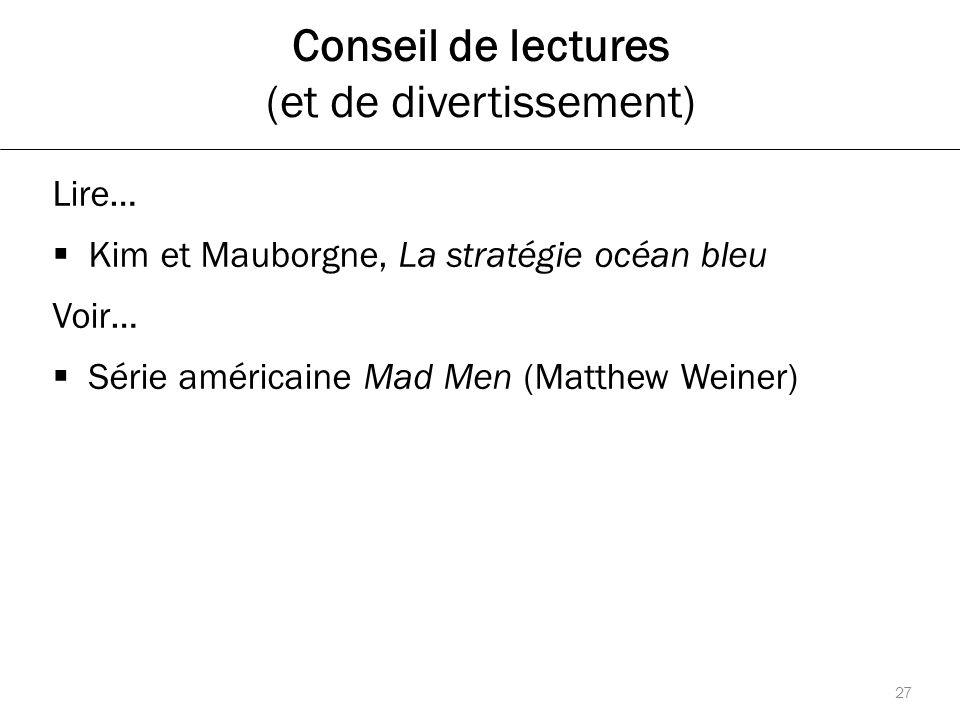 Conseil de lectures (et de divertissement) 27 Lire…  Kim et Mauborgne, La stratégie océan bleu Voir…  Série américaine Mad Men (Matthew Weiner)