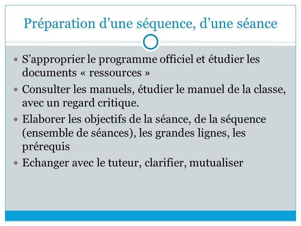 Préparation d'une séquence, d'une séance S'approprier le programme officiel et étudier les documents « ressources » Consulter les manuels, étudier le manuel de la classe, avec un regard critique.
