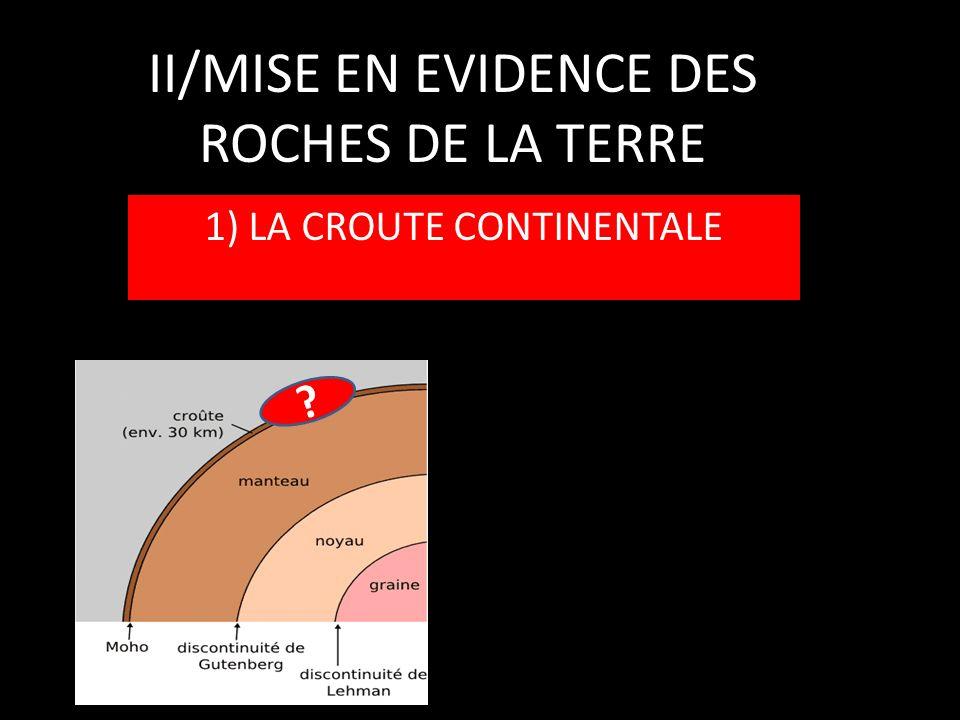 II/MISE EN EVIDENCE DES ROCHES DE LA TERRE 1) LA CROUTE CONTINENTALE ?