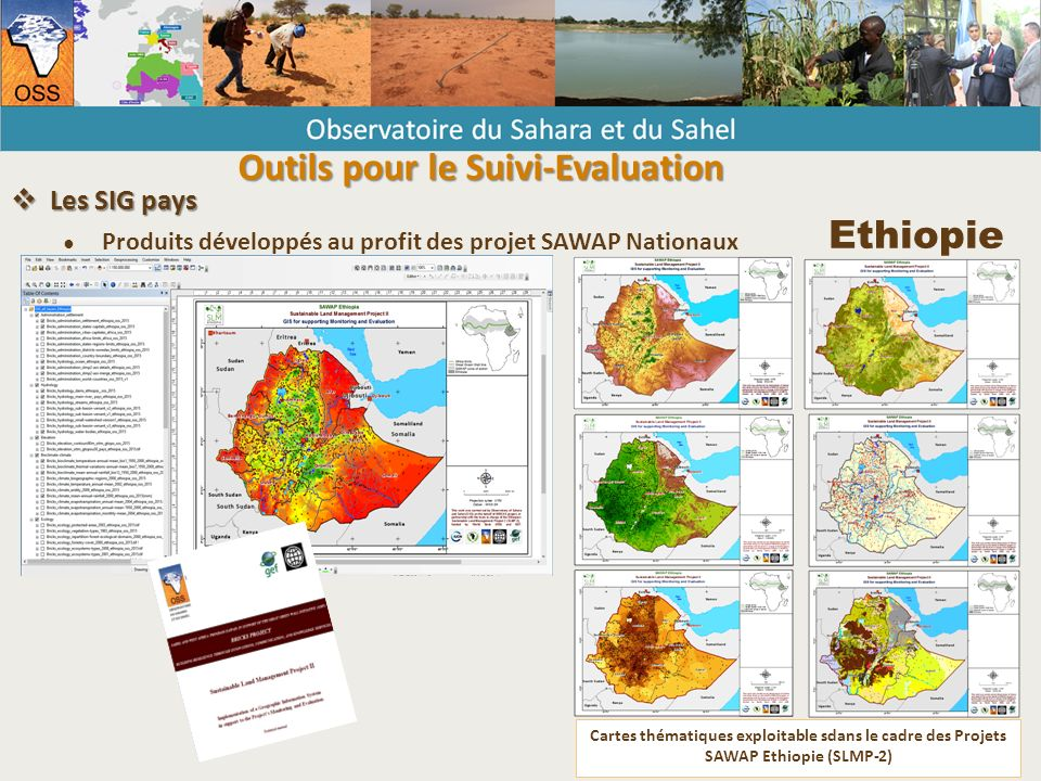 Cartes thématiques exploitable sdans le cadre des Projets SAWAP Ethiopie (SLMP-2) Ethiopie  Les SIG pays ● Produits développés au profit des projet SAWAP Nationaux Outils pour le Suivi-Evaluation
