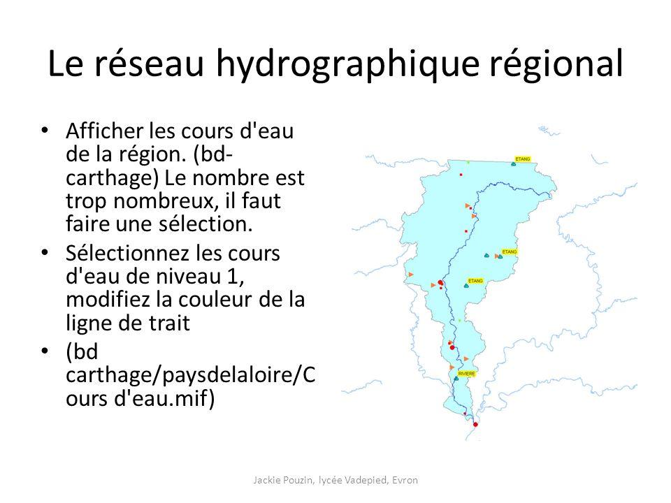 Le réseau hydrographique régional Afficher les cours d eau de la région.