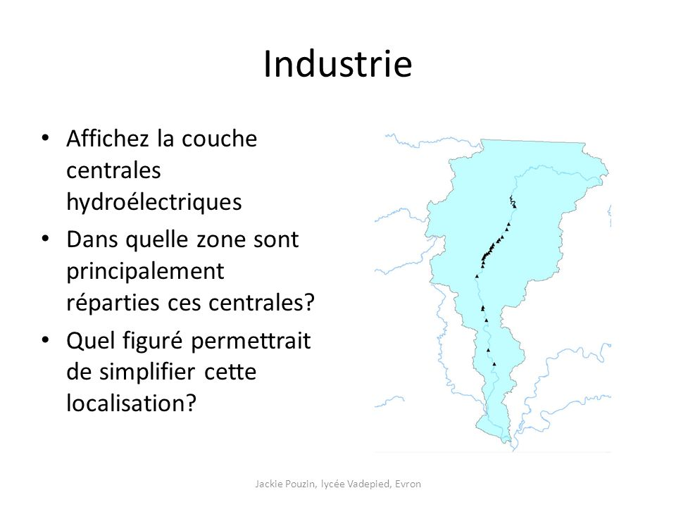 Industrie Affichez la couche centrales hydroélectriques Dans quelle zone sont principalement réparties ces centrales.