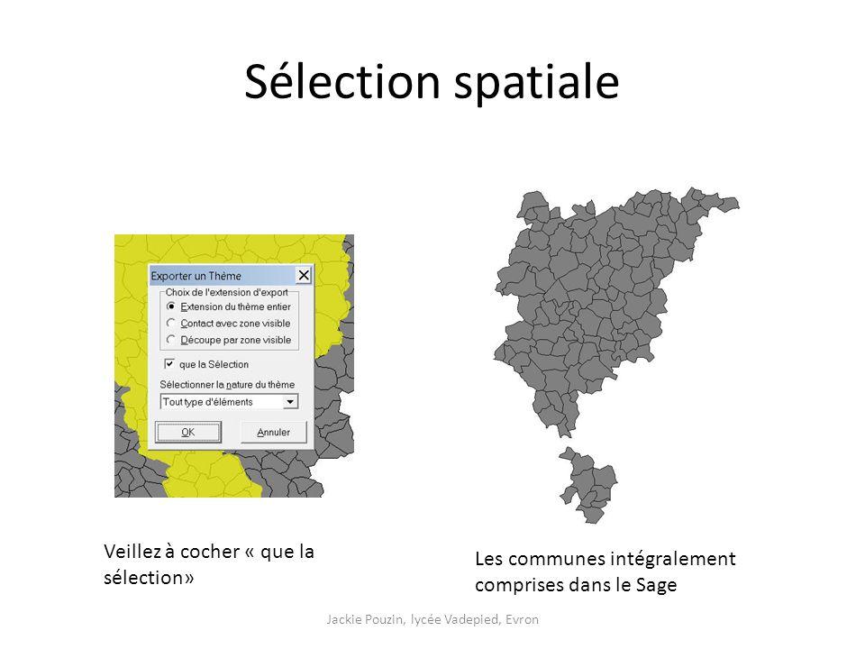 Sélection spatiale Veillez à cocher « que la sélection» Les communes intégralement comprises dans le Sage Jackie Pouzin, lycée Vadepied, Evron