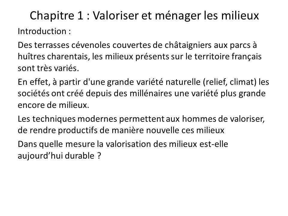 Chapitre 1 : Valoriser et ménager les milieux Introduction : Des terrasses cévenoles couvertes de châtaigniers aux parcs à huîtres charentais, les milieux présents sur le territoire français sont très variés.