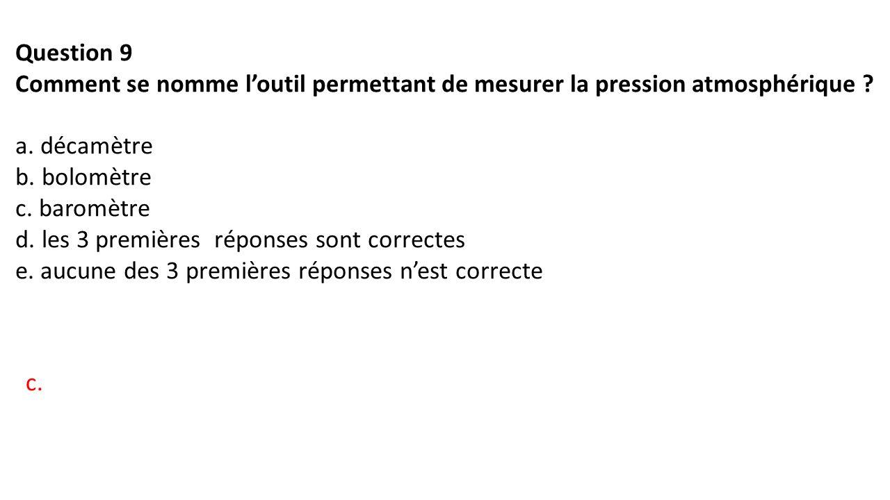 Question 9 Comment se nomme l'outil permettant de mesurer la pression atmosphérique .